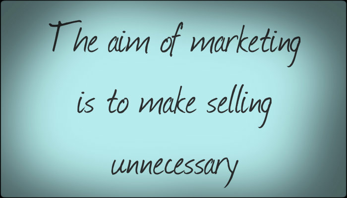 the aim of marketing is to make selling unnecessary