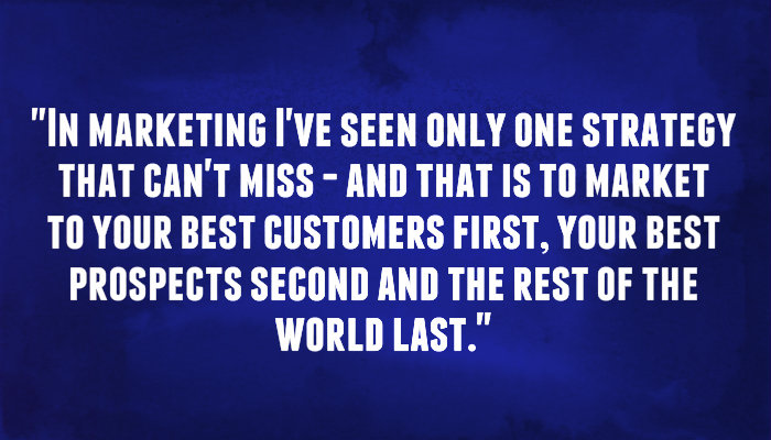 Market to your best customers first, your prospects second