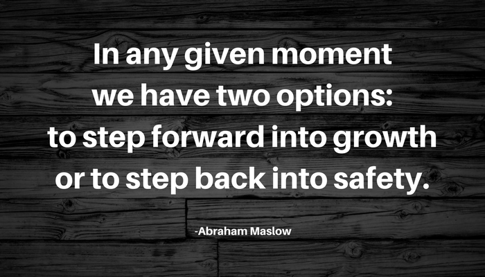 step forward into growth or step back into safety
