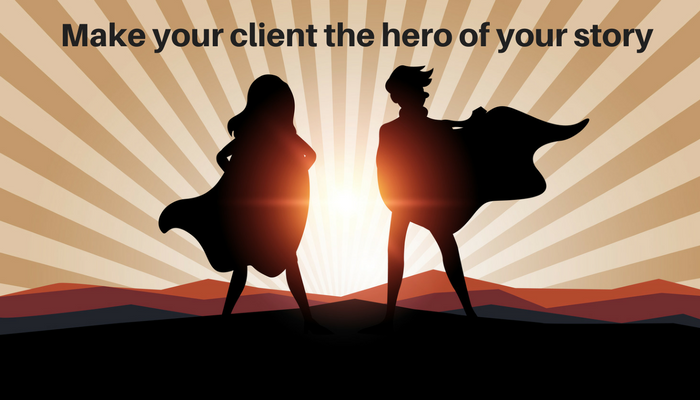 Make your client the hero of your story!