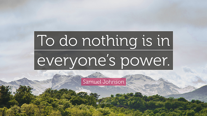 To do nothing is within everyone's power